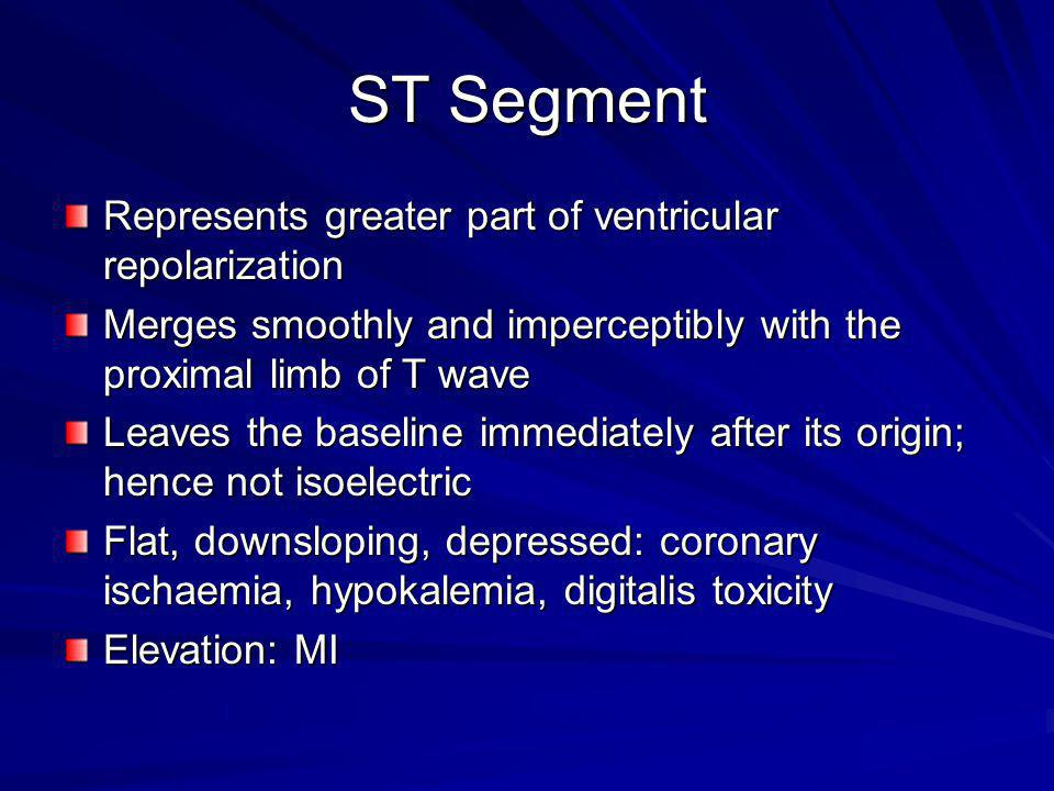 ST Segment Represents greater part of ventricular repolarization