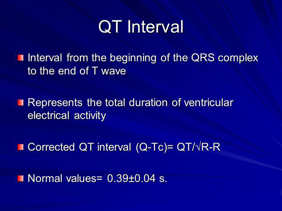QT Interval Interval from the beginning of the QRS complex to the end of T wave. Represents the total duration of ventricular electrical activity.