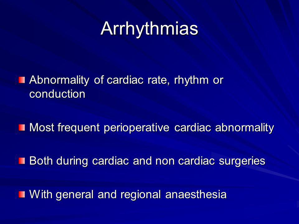 Arrhythmias Abnormality of cardiac rate, rhythm or conduction