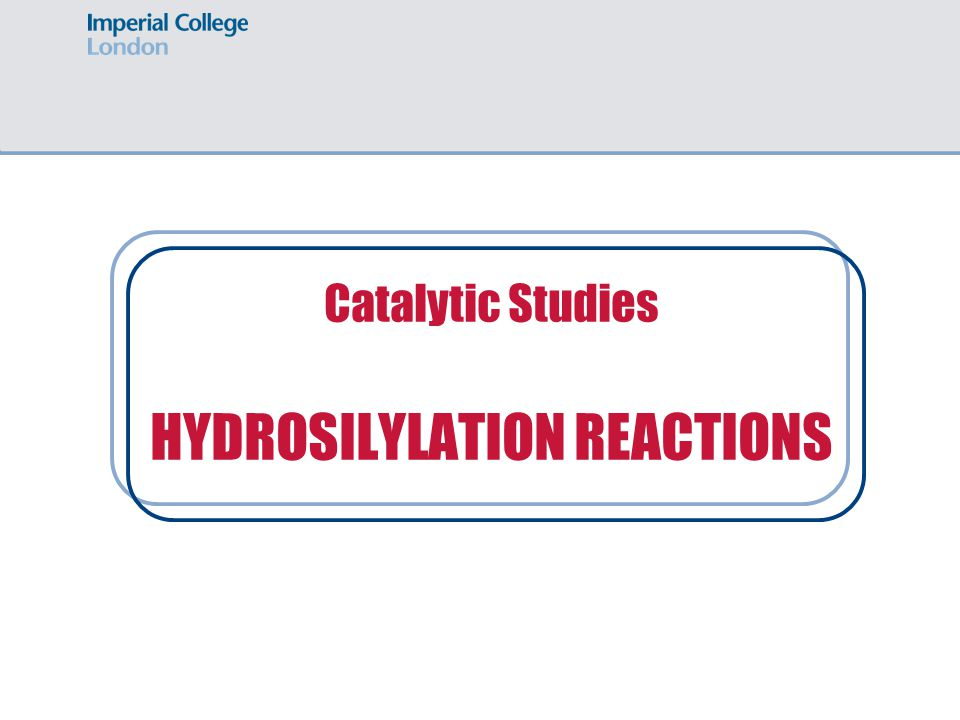 Catalytic Studies HYDROSILYLATION REACTIONS