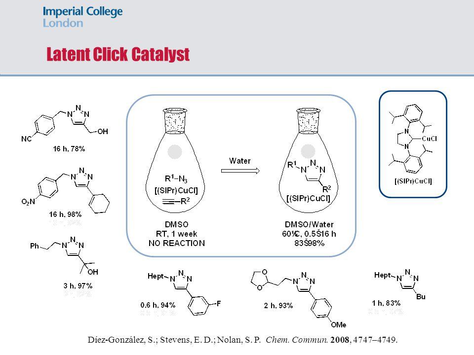 Latent Click Catalyst Díez-González, S.; Stevens, E. D.; Nolan, S. P. Chem. Commun. 2008, 4747–4749.