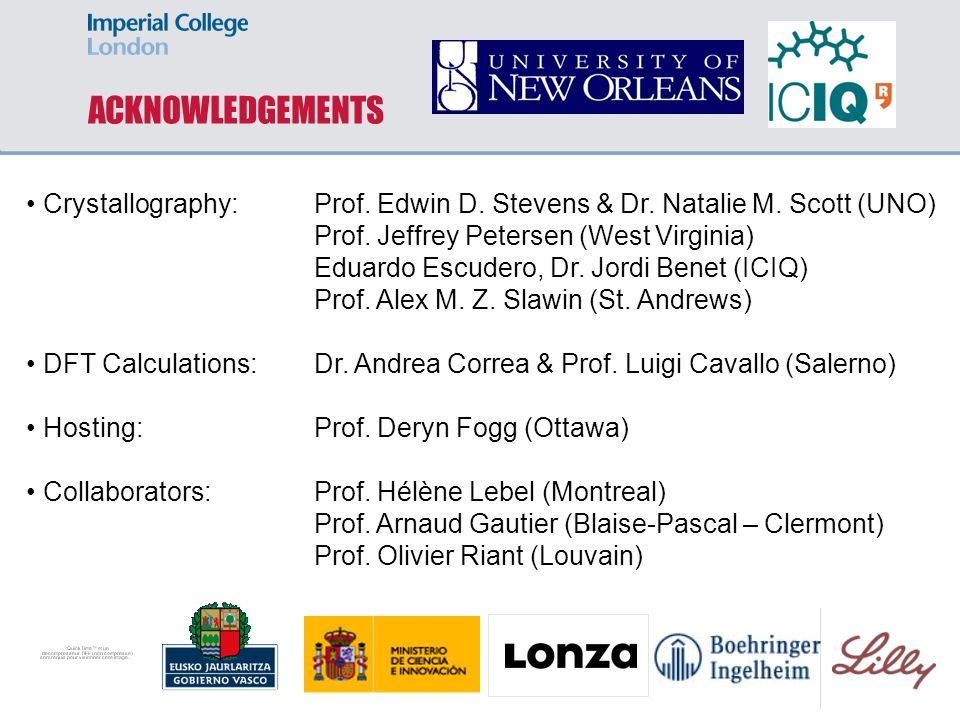 ACKNOWLEDGEMENTS • Crystallography: Prof. Edwin D. Stevens & Dr. Natalie M. Scott (UNO) Prof. Jeffrey Petersen (West Virginia)