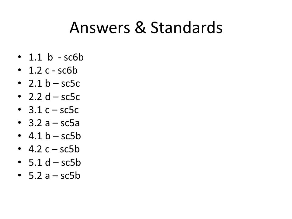 Answers & Standards 1.1 b - sc6b 1.2 c - sc6b 2.1 b – sc5c