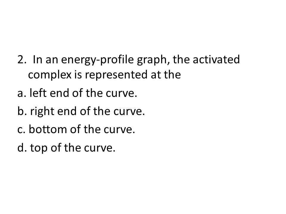 2. In an energy-profile graph, the activated complex is represented at the