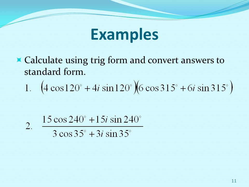 Examples Calculate using trig form and convert answers to standard form.