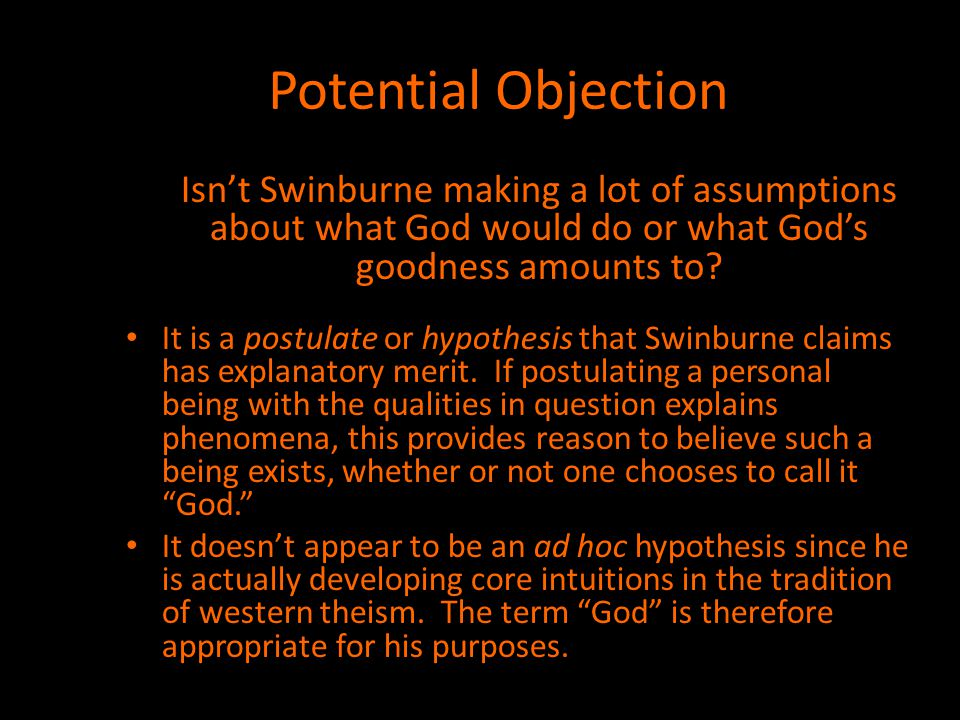 Potential Objection Isn't Swinburne making a lot of assumptions about what God would do or what God's goodness amounts to