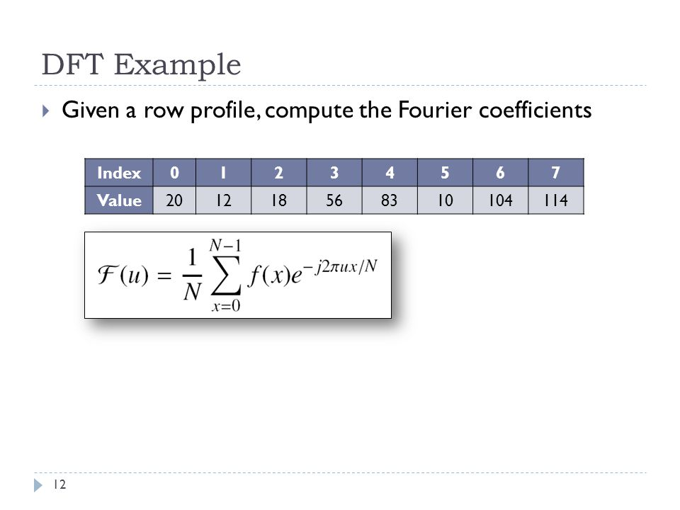 DFT Example Given a row profile, compute the Fourier coefficients