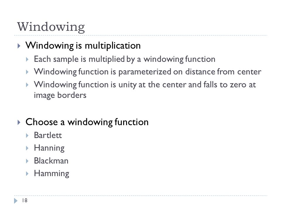 Windowing Windowing is multiplication Choose a windowing function