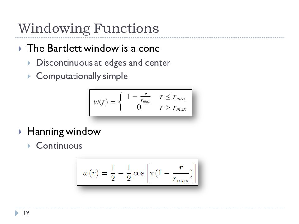 Windowing Functions The Bartlett window is a cone Hanning window