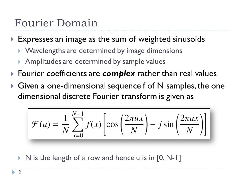 Fourier Domain Expresses an image as the sum of weighted sinusoids