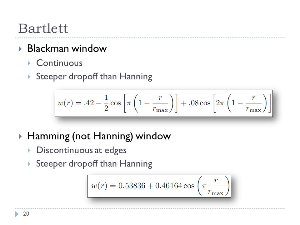 Bartlett Blackman window Hamming (not Hanning) window Continuous