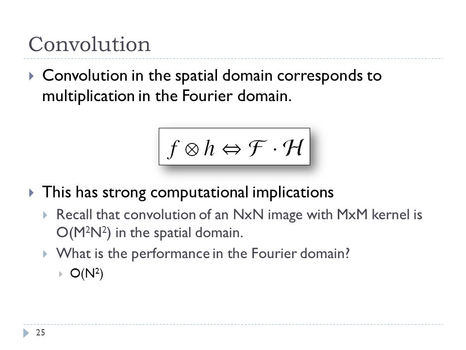Convolution Convolution in the spatial domain corresponds to multiplication in the Fourier domain.
