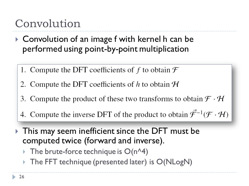 Convolution Convolution of an image f with kernel h can be performed using point-by-point multiplication.