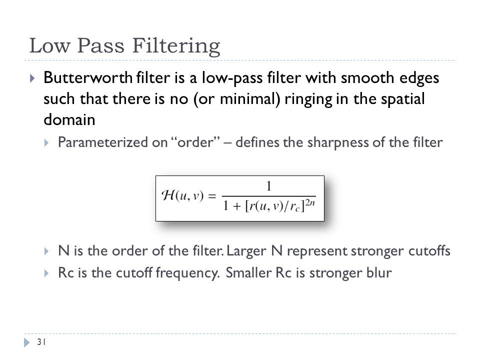 Low Pass Filtering Butterworth filter is a low-pass filter with smooth edges such that there is no (or minimal) ringing in the spatial domain.