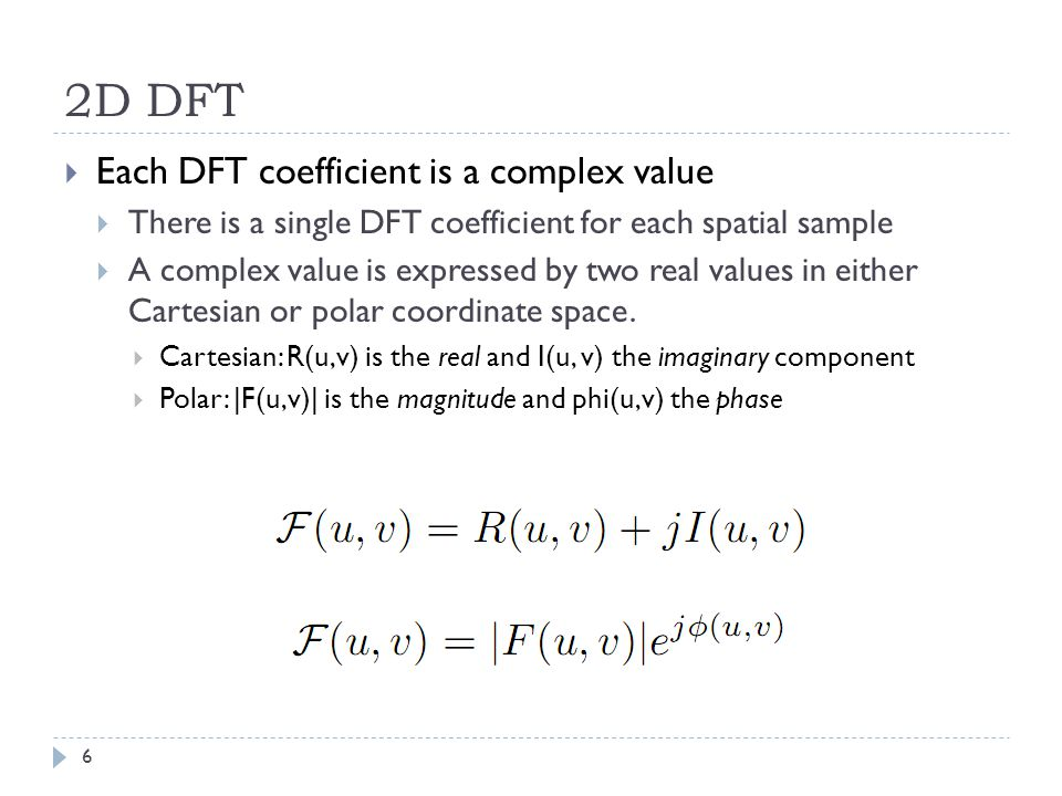 2D DFT Each DFT coefficient is a complex value