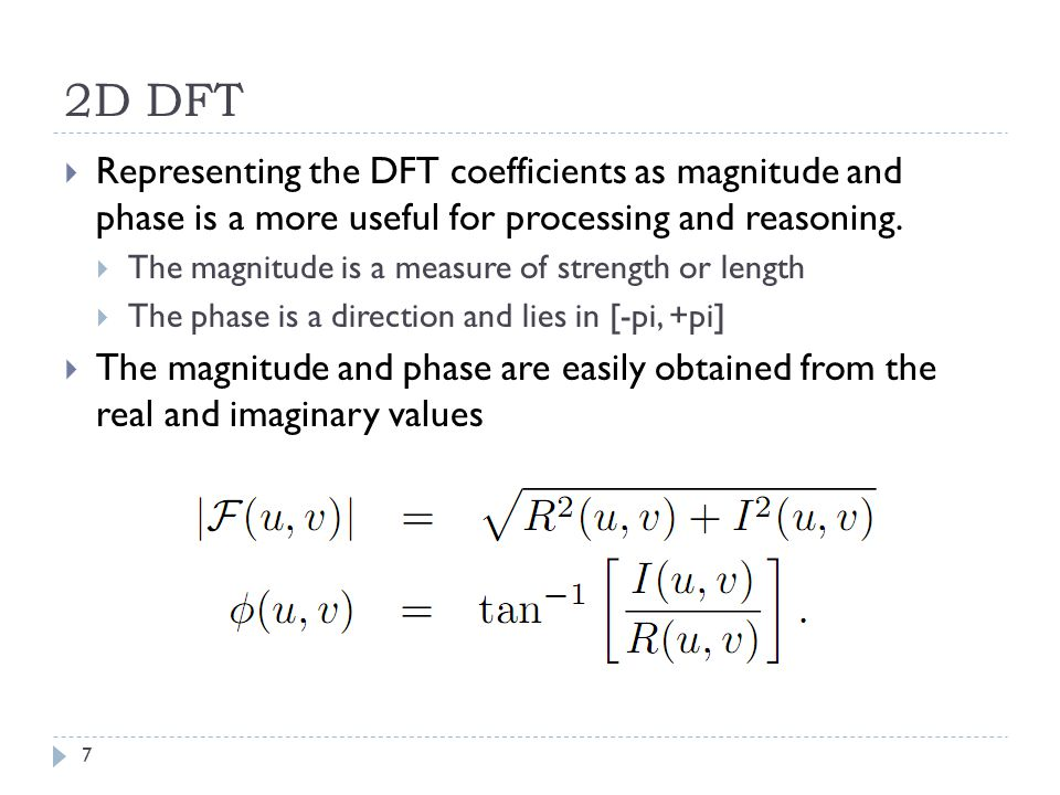 2D DFT Representing the DFT coefficients as magnitude and phase is a more useful for processing and reasoning.