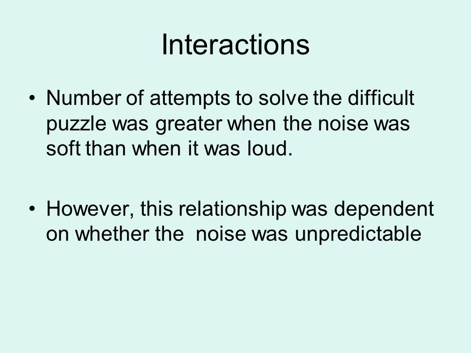Interactions Number of attempts to solve the difficult puzzle was greater when the noise was soft than when it was loud.