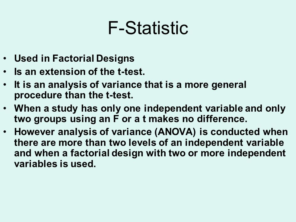 F-Statistic Used in Factorial Designs Is an extension of the t-test.