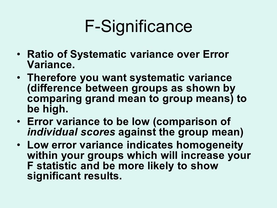 F-Significance Ratio of Systematic variance over Error Variance.
