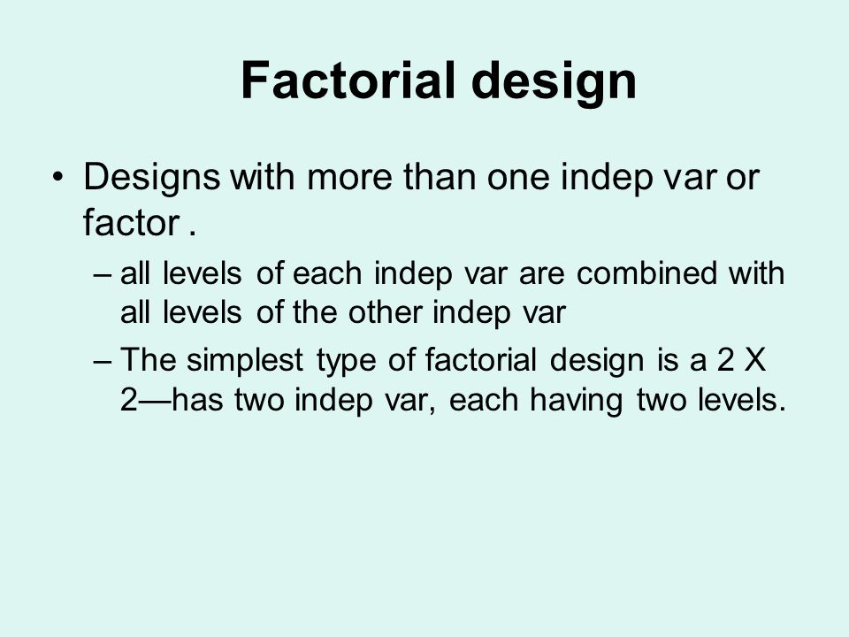 Factorial design Designs with more than one indep var or factor .