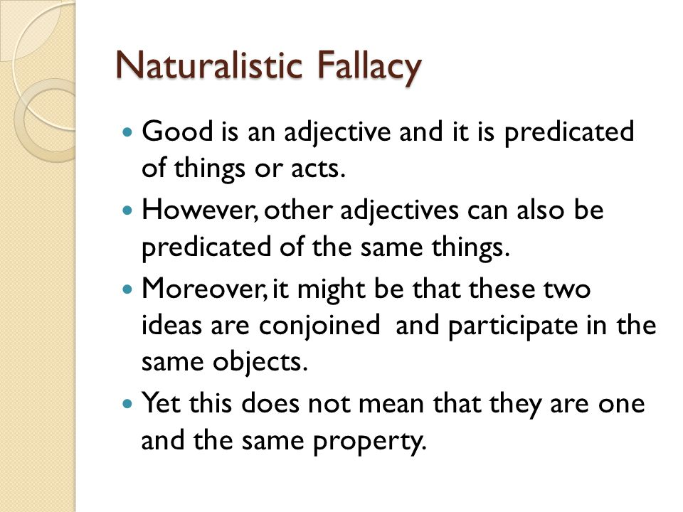Naturalistic Fallacy Good is an adjective and it is predicated of things or acts.