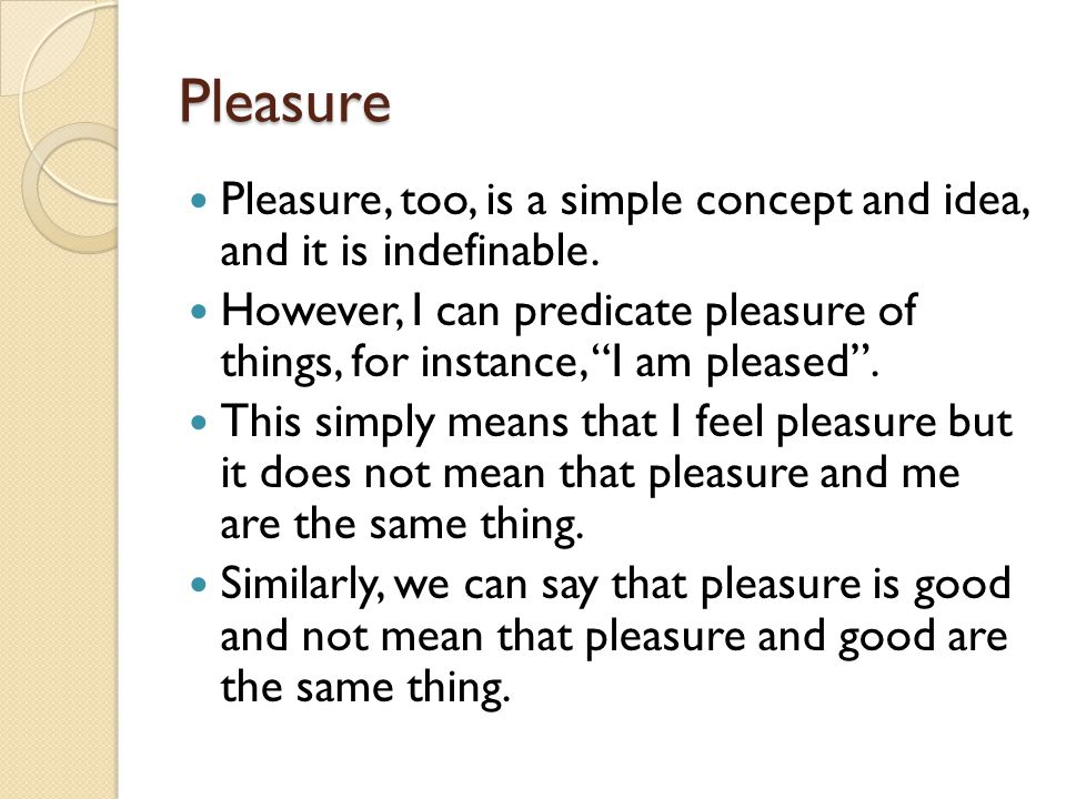 Pleasure Pleasure, too, is a simple concept and idea, and it is indefinable.