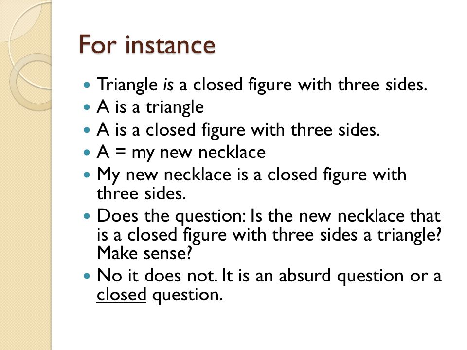 For instance Triangle is a closed figure with three sides.