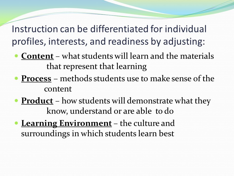 Instruction can be differentiated for individual profiles, interests, and readiness by adjusting: