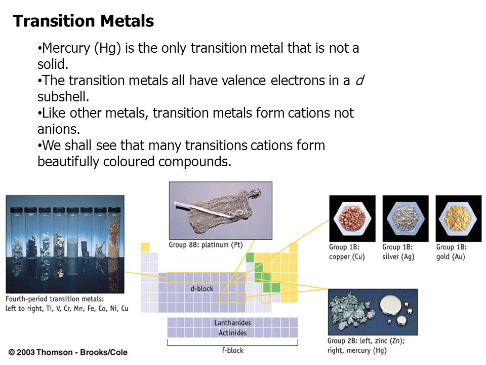 Transition Metals Mercury (Hg) is the only transition metal that is not a solid. The transition metals all have valence electrons in a d subshell.