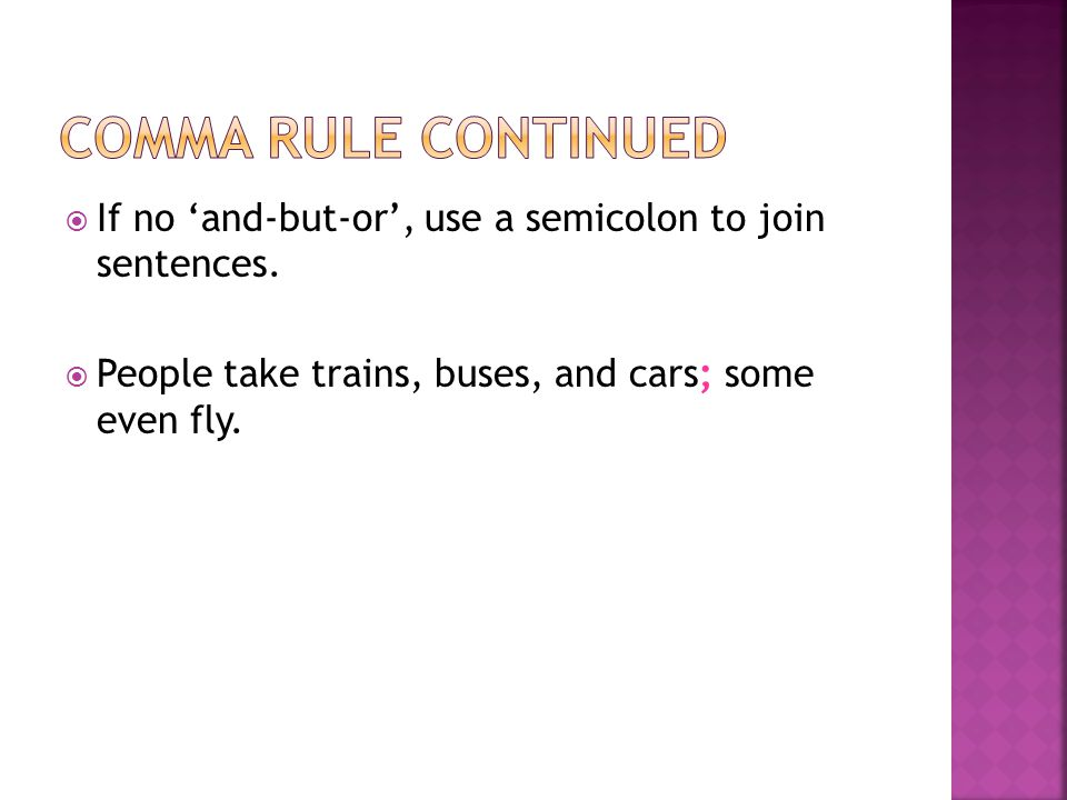 Comma Rule Continued If no 'and-but-or', use a semicolon to join sentences.