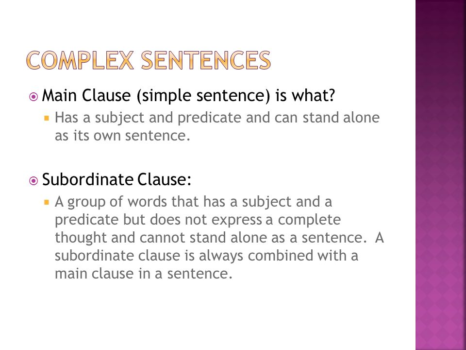 Complex sentences Main Clause (simple sentence) is what