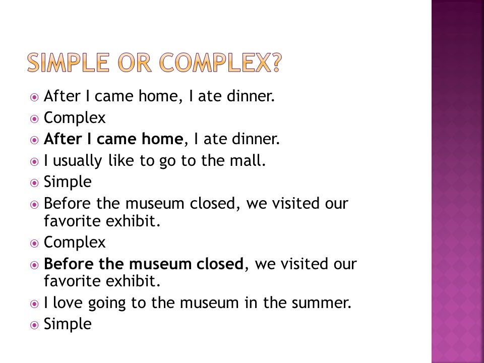 Simple or complex After I came home, I ate dinner. Complex
