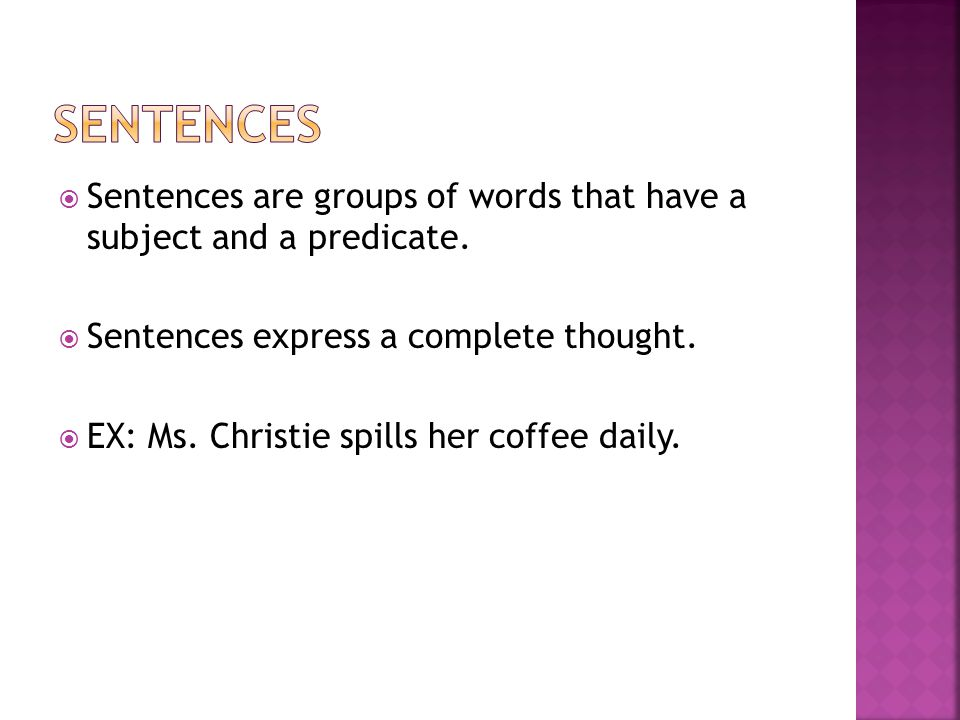 Sentences Sentences are groups of words that have a subject and a predicate. Sentences express a complete thought.