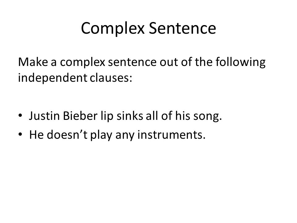 Complex Sentence Make a complex sentence out of the following independent clauses: Justin Bieber lip sinks all of his song.