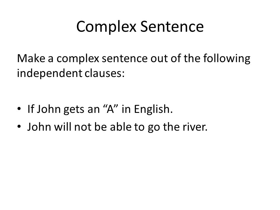 Complex Sentence Make a complex sentence out of the following independent clauses: If John gets an A in English.