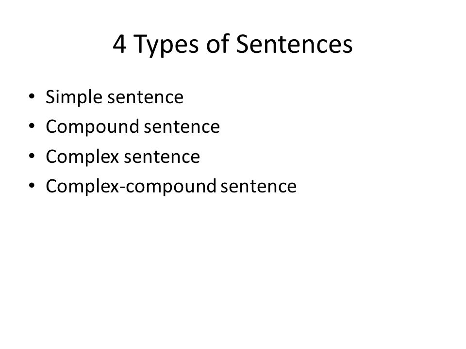 4 Types of Sentences Simple sentence Compound sentence