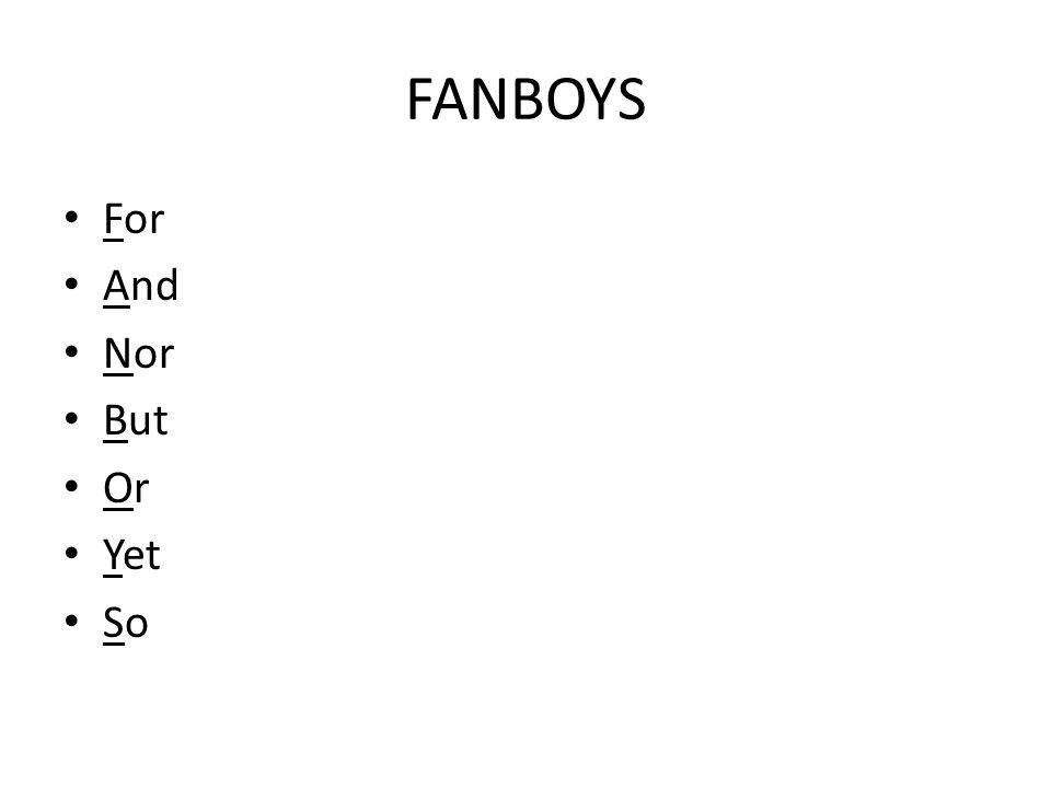 FANBOYS For And Nor But Or Yet So