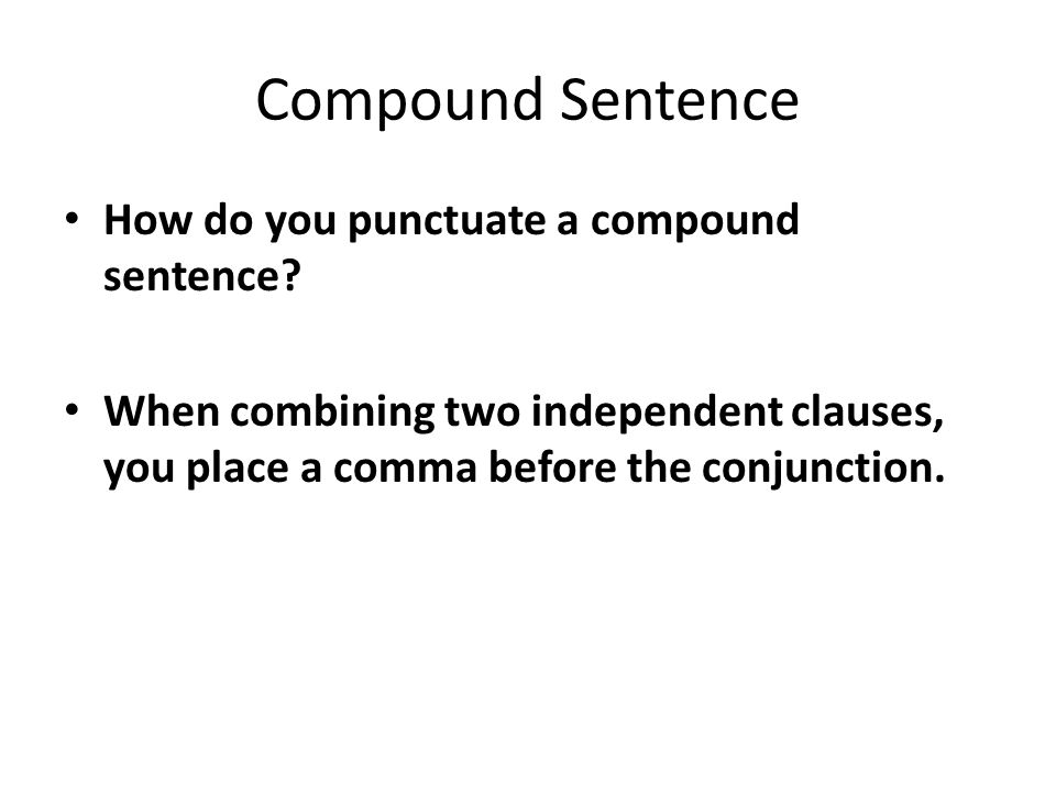 Compound Sentence How do you punctuate a compound sentence