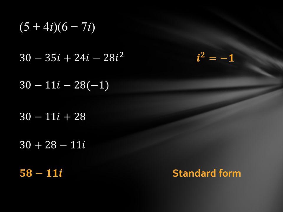 (5 + 4i)(6 − 7i) 30−35𝑖+24𝑖−28 𝑖 2 𝒊 𝟐 =−𝟏 30−11𝑖−28(−1) 30−11𝑖+28