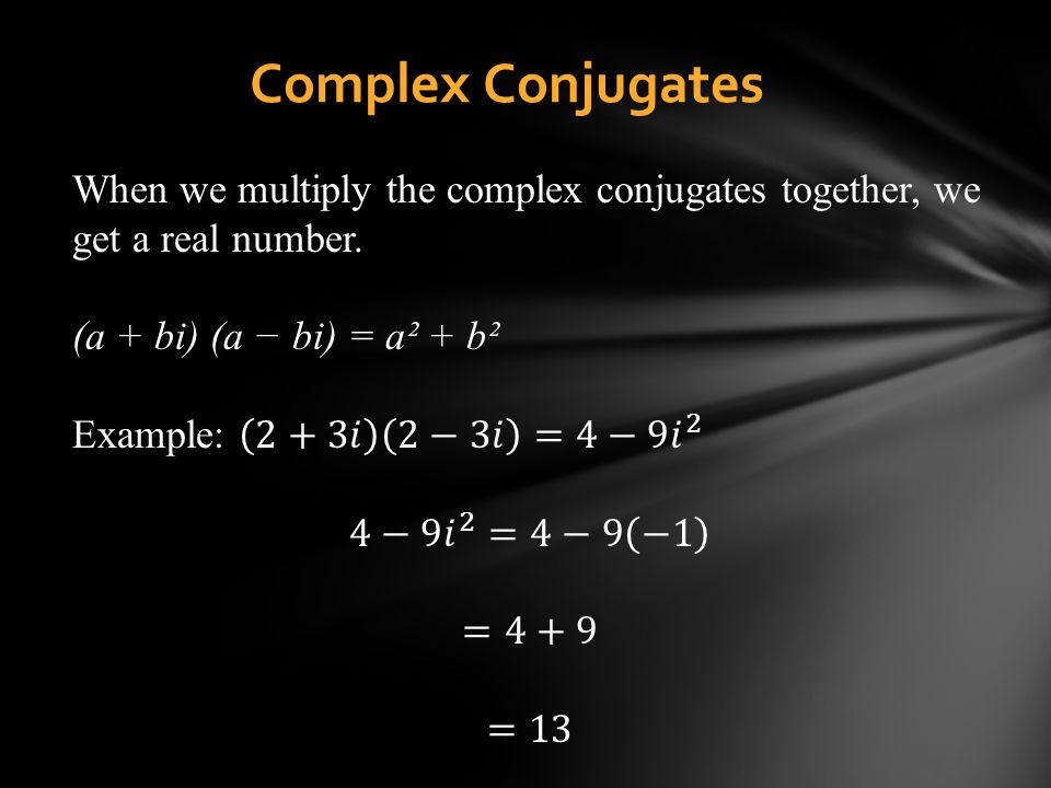 Complex Conjugates When we multiply the complex conjugates together, we get a real number. (a + bi) (a − bi) = a² + b².