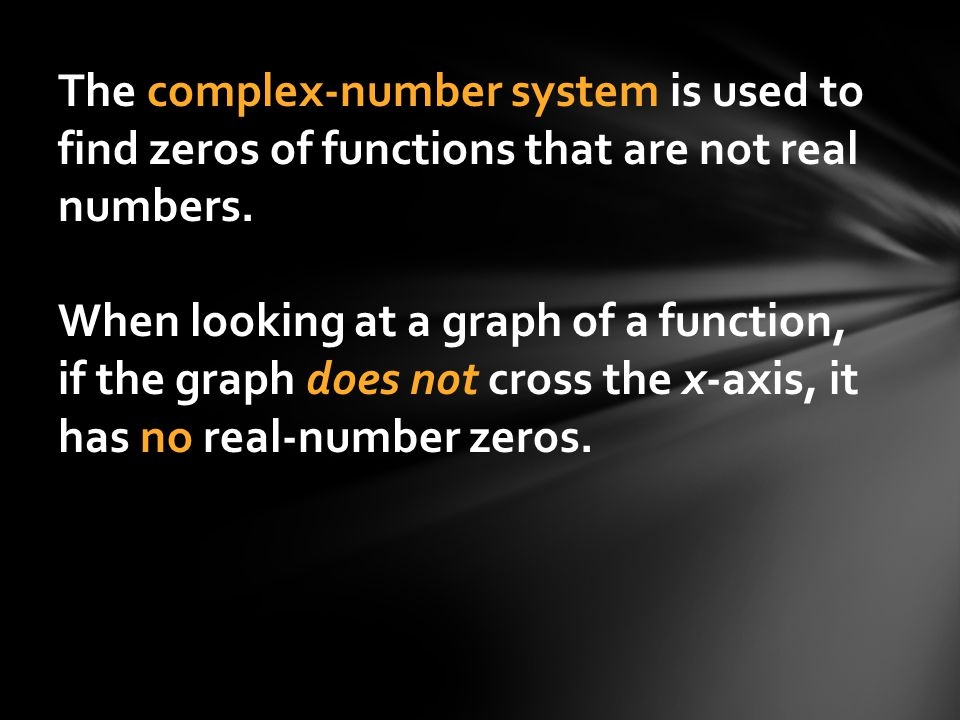 The complex-number system is used to find zeros of functions that are not real numbers.