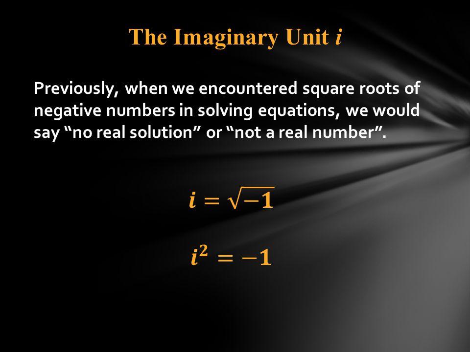 The Imaginary Unit i 𝒊= −𝟏 𝒊 𝟐 =−𝟏