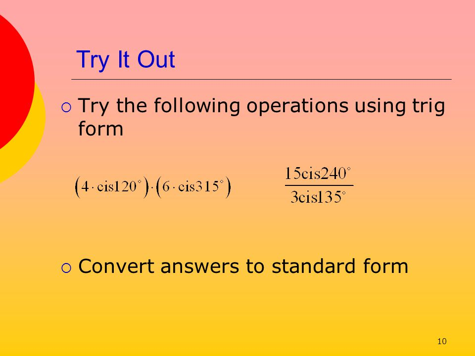 Try It Out Try the following operations using trig form