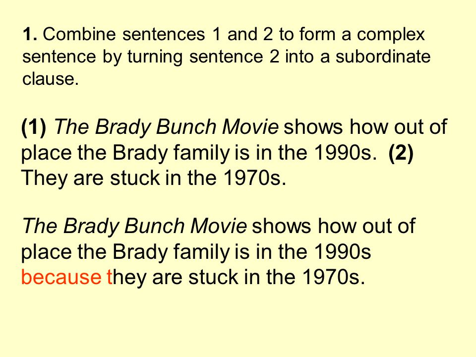 1. Combine sentences 1 and 2 to form a complex sentence by turning sentence 2 into a subordinate clause.