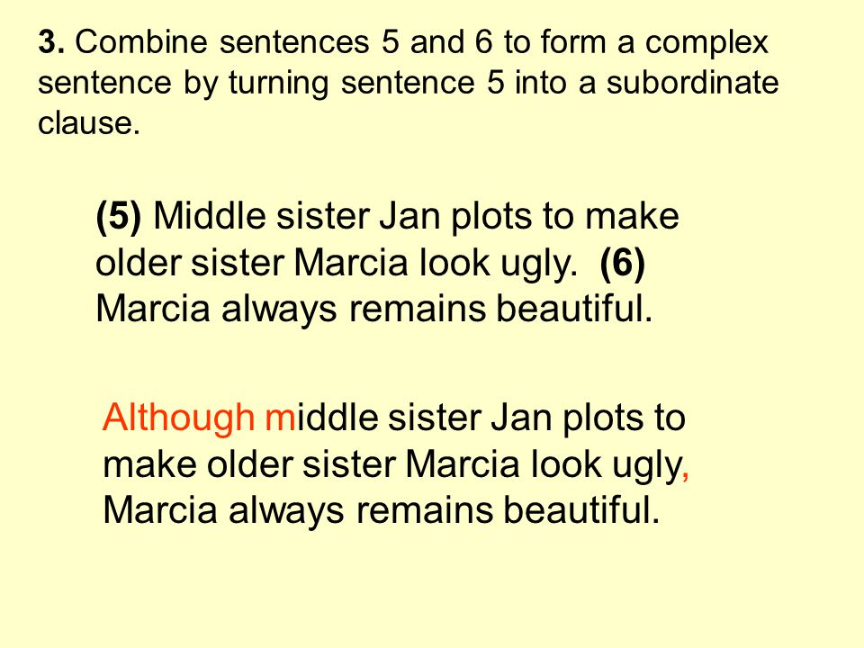 3. Combine sentences 5 and 6 to form a complex sentence by turning sentence 5 into a subordinate clause.
