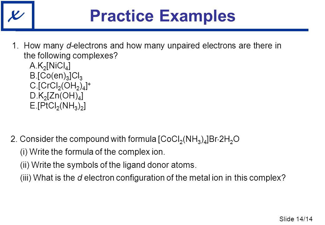 Practice Examples How many d-electrons and how many unpaired electrons are there in the following complexes