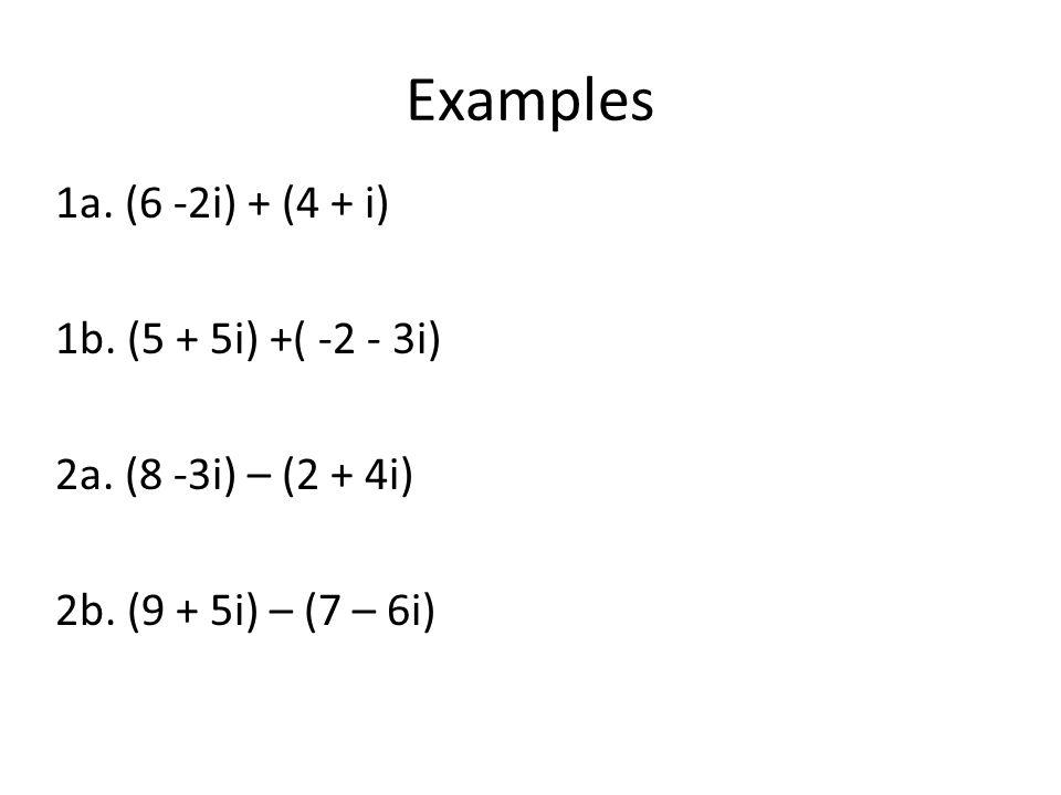 Examples 1a. (6 -2i) + (4 + i) 1b. (5 + 5i) +( -2 - 3i)
