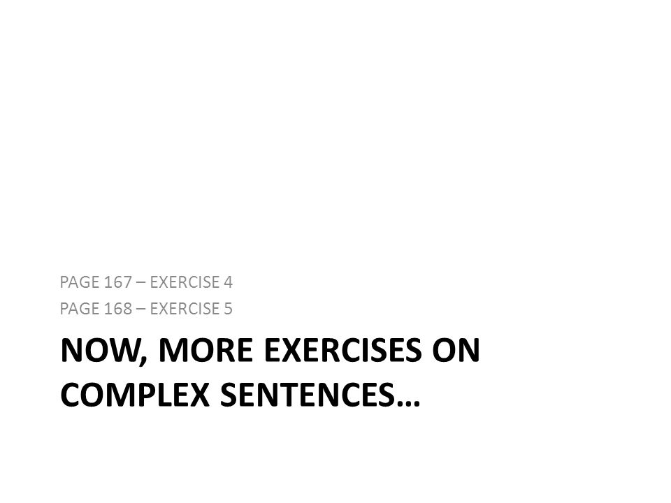 NOW, MORE EXERCISES ON COMPLEX SENTENCES…