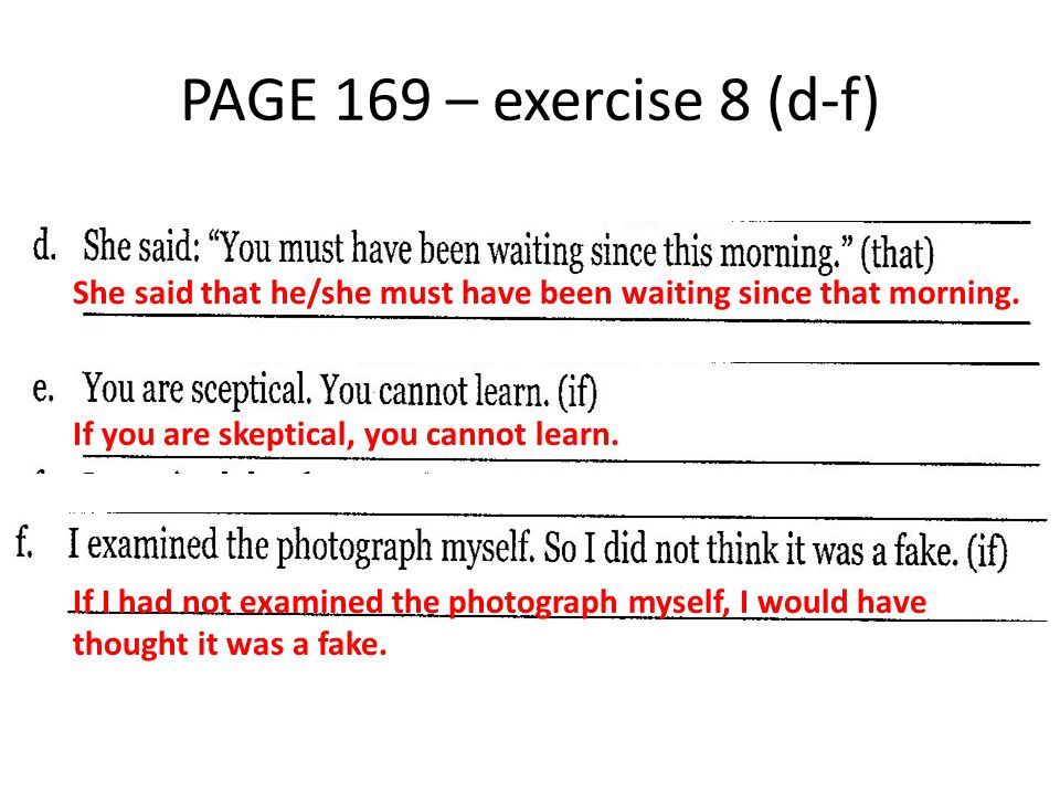 PAGE 169 – exercise 8 (d-f) She said that he/she must have been waiting since that morning. If you are skeptical, you cannot learn.