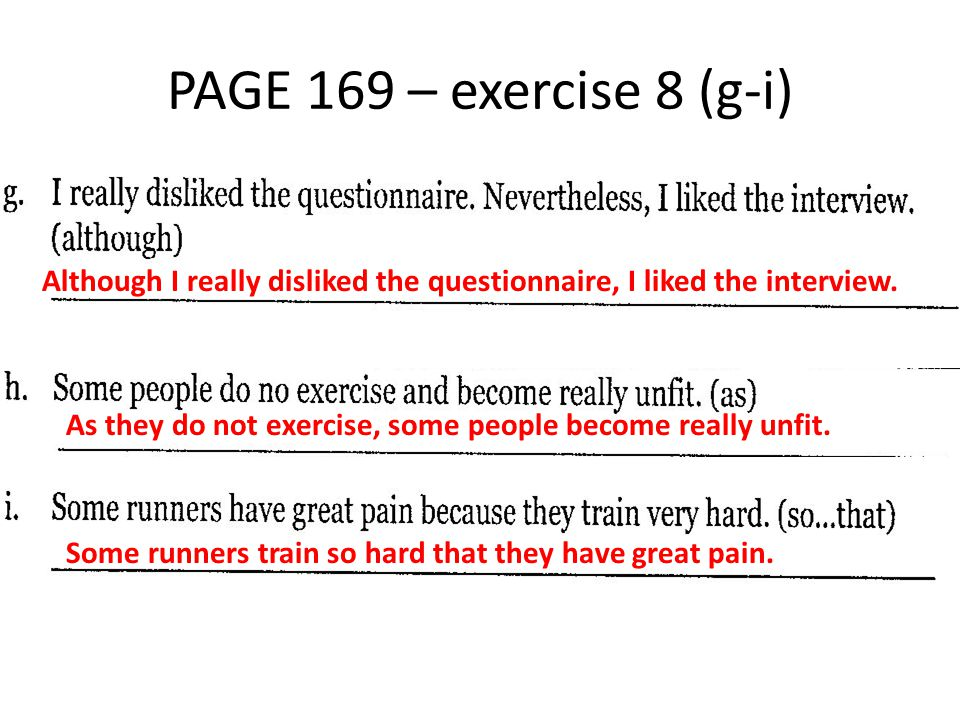 PAGE 169 – exercise 8 (g-i) Although I really disliked the questionnaire, I liked the interview.